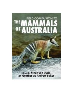 Field Companion to The Mammals of Australia  By Steve Van Dyck, Ian Gynther, Andrew Baker