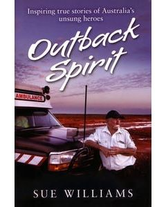 Outback Spirit: Inspiring True Stories of Australia's Unsung Heroes Sue Williams