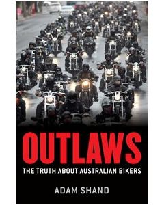 Outlaws - The truth about Australian Bikers  - Adam Shand