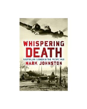 Whispering Death - Australian airmen in the Pacific War Mark Johnston